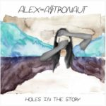 Alex the Astronaut – Holes in the Story