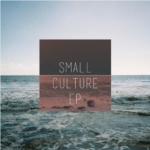 Small Culture – Small Culture EP