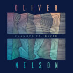 Oliver Nelson – Changes [INTERVIEW + Clear Six remix PREMIERE]