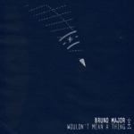 Bruno Major – Wouldn't Mean A Thing