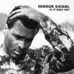 Mirror Signal – Is It Only Me? EP
