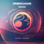 "Speaker of the House x REMMI – ""Awake, Asleep"""