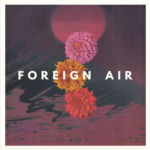 Foreign Air – Better For It