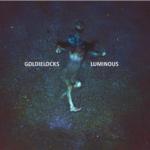 Goldielocks – Luminous EP