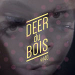 The Deer Du Bois Playlist #140