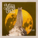 "Mama Ghost – ""So Close"""