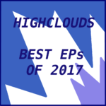 Highclouds: 10 EPs of 2017