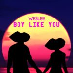 "WESLEE's new single ""Boy Like You"" was buzzing before its release!"