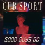 "CUB SPORT share choreographed video for emotional single ""Good Guys Go"""